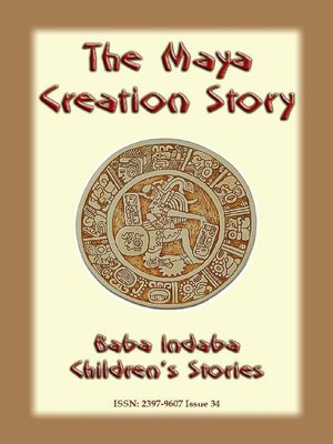 cover image of THE MAYA CREATION STORY--A Creation Legend from the Americas